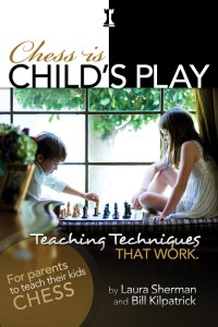 Chess is Child's Play by Laura Sherman & Bill Kilpatrick